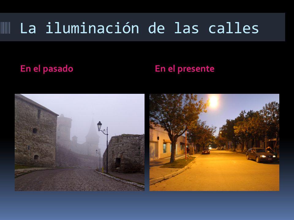 La iluminación de las calles En el pasadoEn el presente