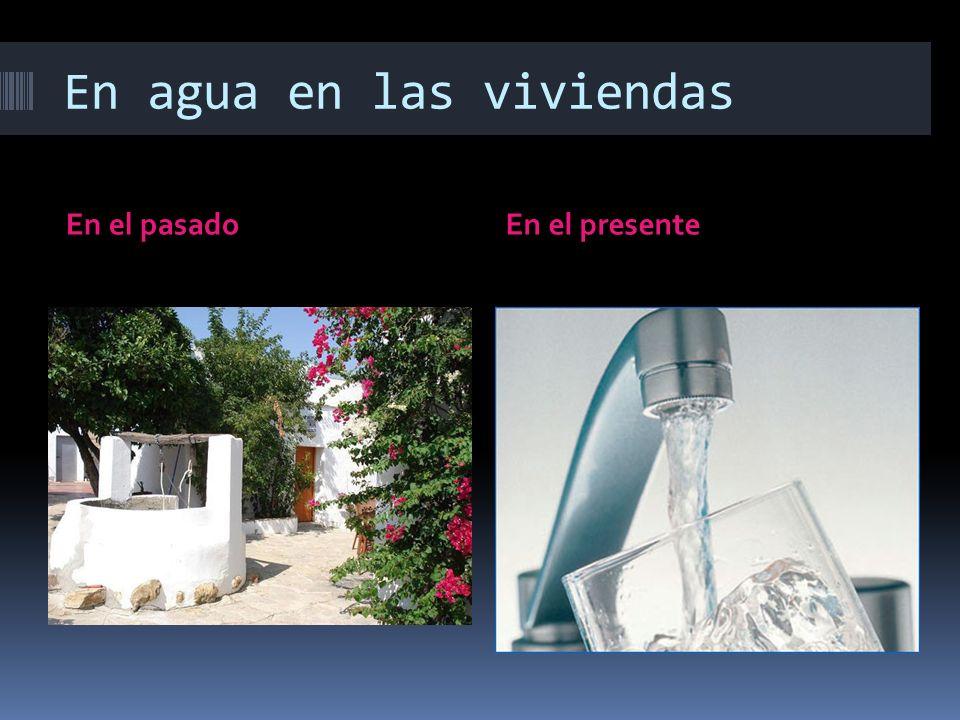 En agua en las viviendas En el pasadoEn el presente