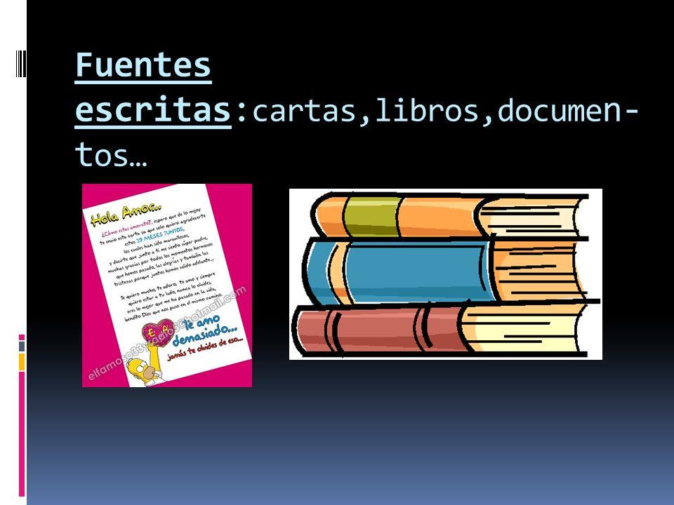 Fuentes escritas: cartas,libros,docume n- t os…