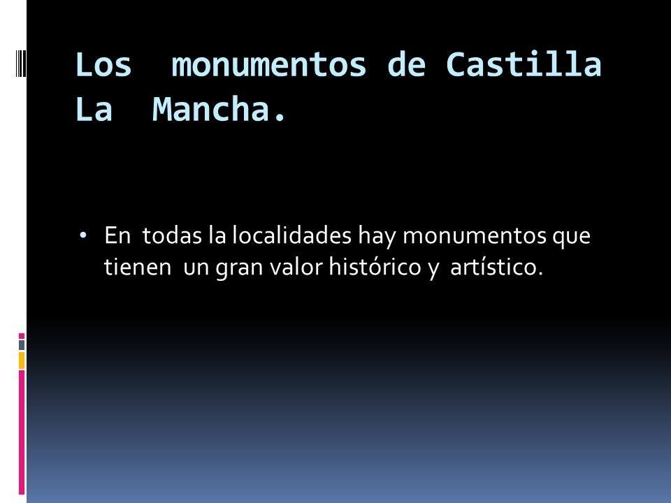 Los monumentos de Castilla La Mancha. En todas la localidades hay monumentos que tienen un gran valor histórico y artístico.