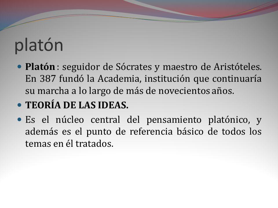 platón Platón : seguidor de Sócrates y maestro de Aristóteles.