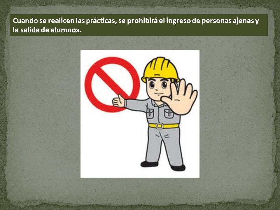 Cuando se realicen las prácticas, se prohibirá el ingreso de personas ajenas y la salida de alumnos.