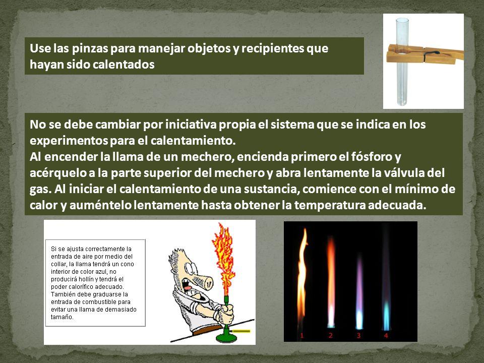 Use las pinzas para manejar objetos y recipientes que hayan sido calentados No se debe cambiar por iniciativa propia el sistema que se indica en los e