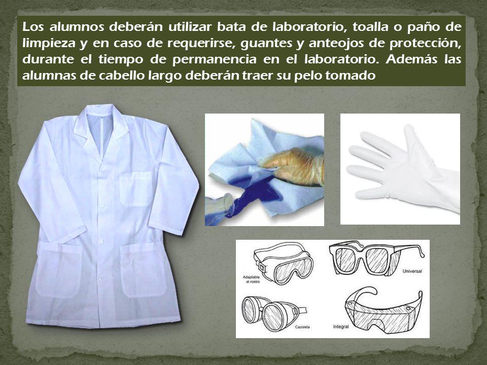 Los alumnos deberán utilizar bata de laboratorio, toalla o paño de limpieza y en caso de requerirse, guantes y anteojos de protección, durante el tiem