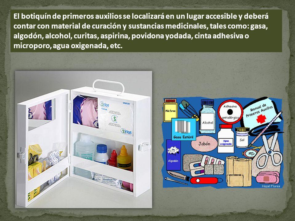 El botiquín de primeros auxilios se localizará en un lugar accesible y deberá contar con material de curación y sustancias medicinales, tales como: ga