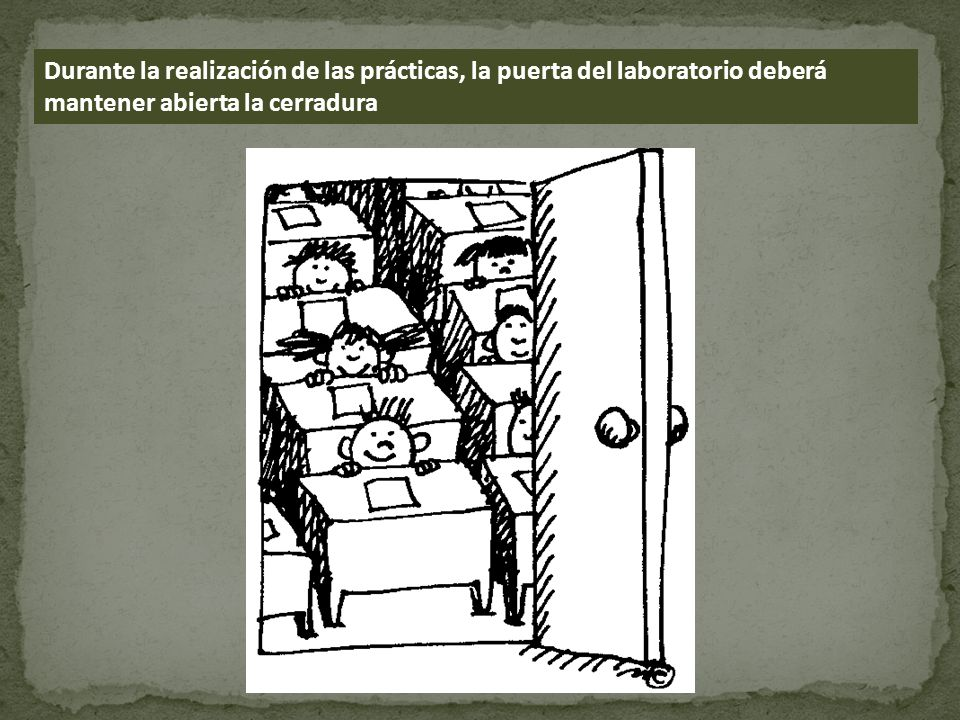 Durante la realización de las prácticas, la puerta del laboratorio deberá mantener abierta la cerradura