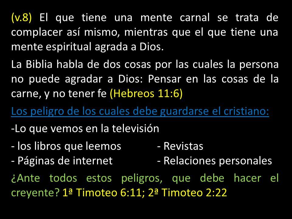 (v.8) El que tiene una mente carnal se trata de complacer así mismo, mientras que el que tiene una mente espiritual agrada a Dios. La Biblia habla de