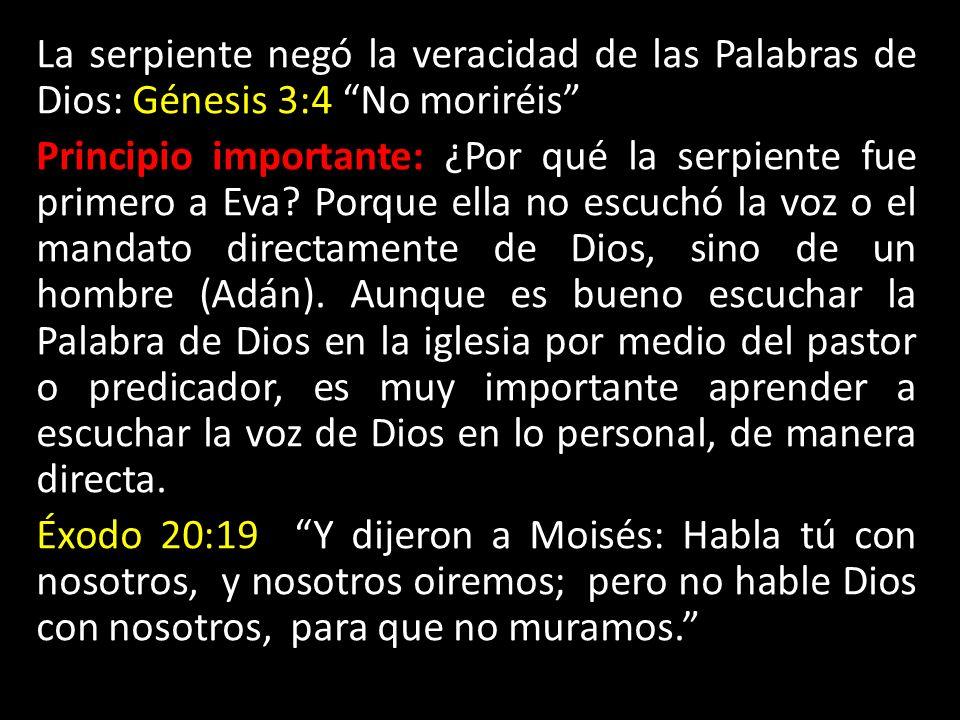 La serpiente negó la veracidad de las Palabras de Dios: Génesis 3:4 No moriréis Principio importante: ¿Por qué la serpiente fue primero a Eva.