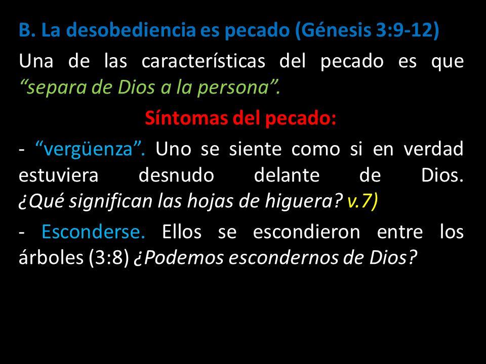 B. La desobediencia es pecado (Génesis 3:9-12) Una de las características del pecado es que separa de Dios a la persona. Síntomas del pecado: - vergüe