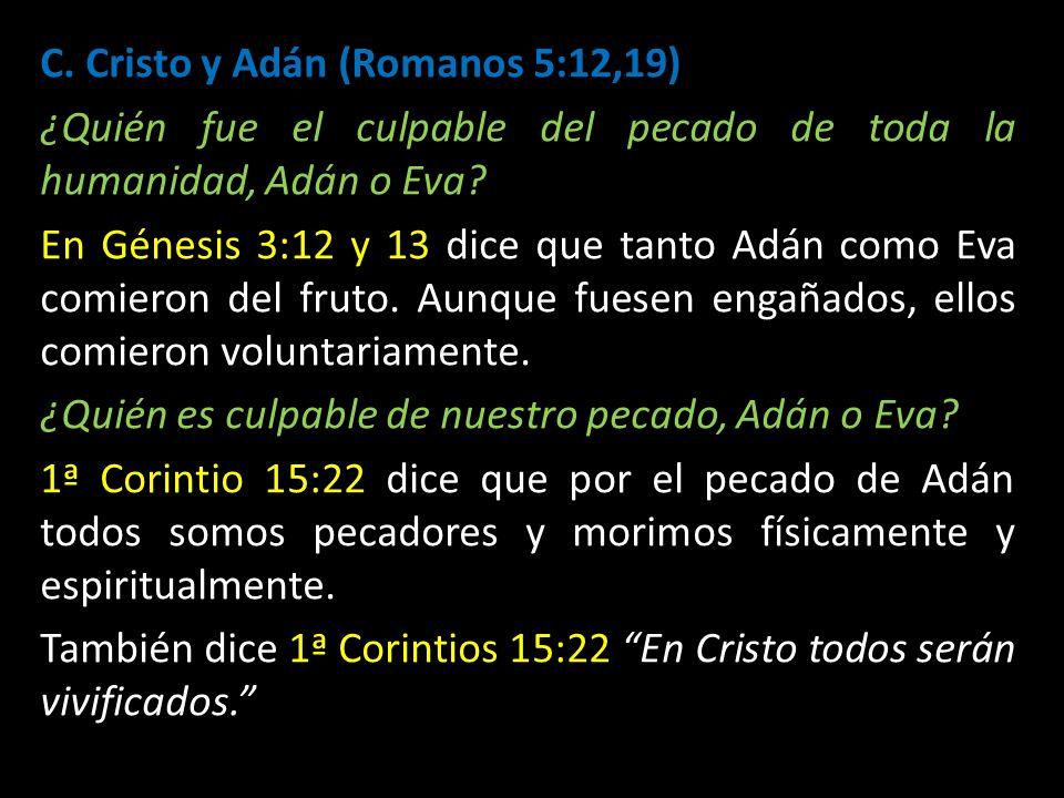 C. Cristo y Adán (Romanos 5:12,19) ¿Quién fue el culpable del pecado de toda la humanidad, Adán o Eva? En Génesis 3:12 y 13 dice que tanto Adán como E