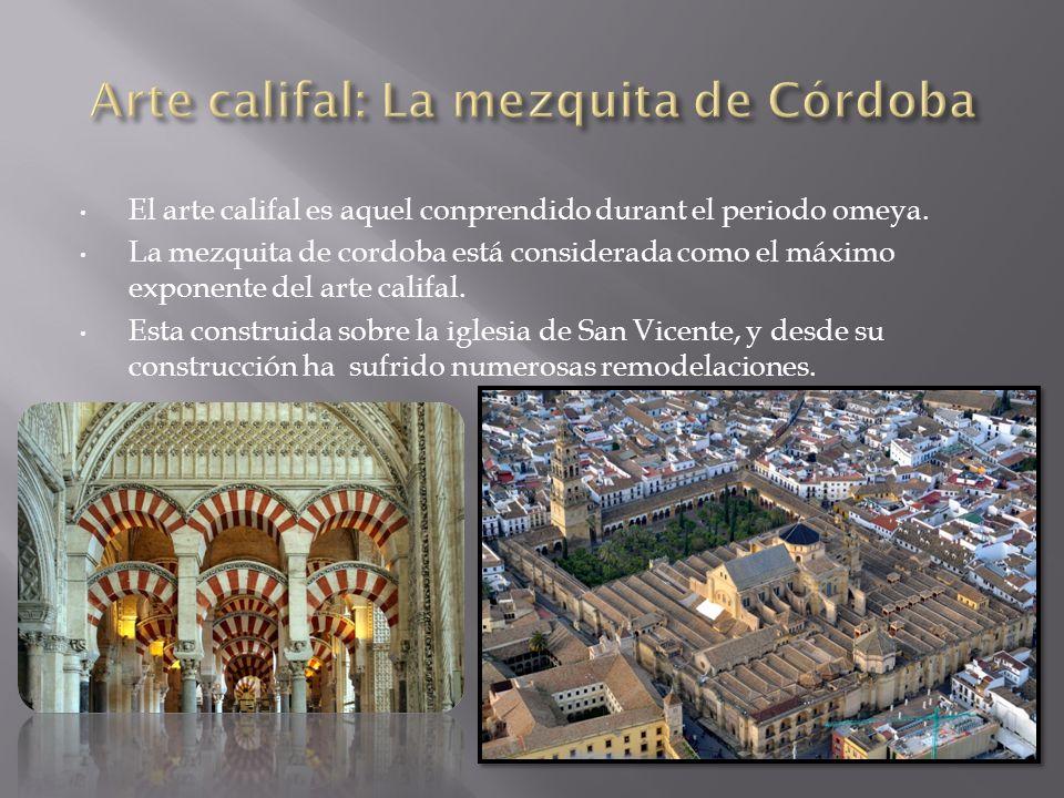 El arte califal es aquel conprendido durant el periodo omeya. La mezquita de cordoba está considerada como el máximo exponente del arte califal. Esta