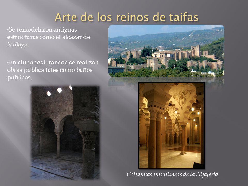 Arte de los reinos de taifas Se remodelaron antiguas estructuras como el alcazar de Málaga. En ciudades Granada se realizan obras pública tales como b