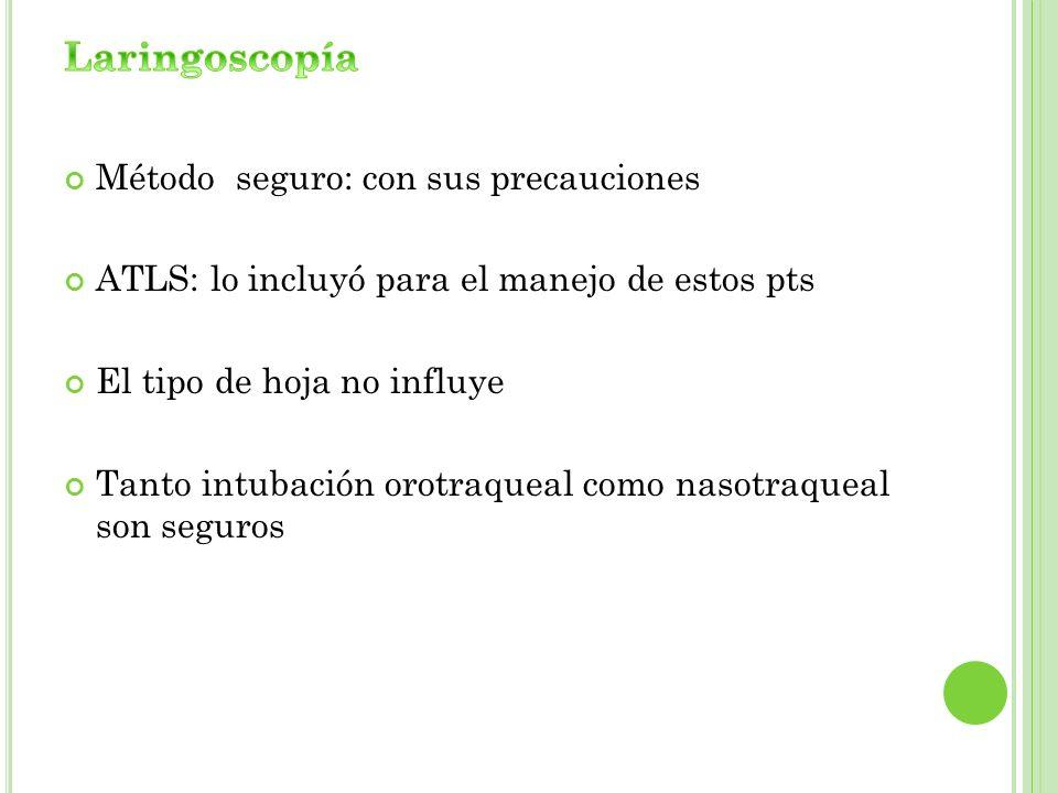 Método seguro: con sus precauciones ATLS: lo incluyó para el manejo de estos pts El tipo de hoja no influye Tanto intubación orotraqueal como nasotraq