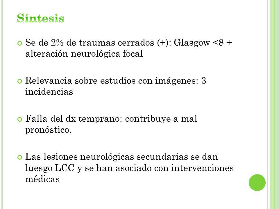 Se de 2% de traumas cerrados (+): Glasgow <8 + alteración neurológica focal Relevancia sobre estudios con imágenes: 3 incidencias Falla del dx tempran