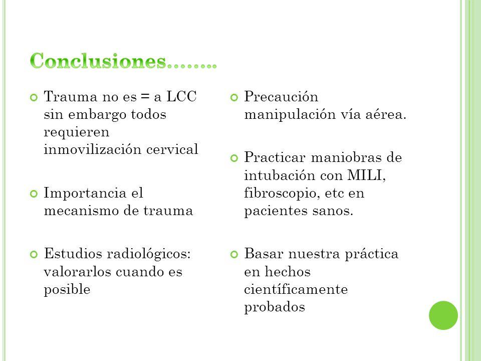 Trauma no es = a LCC sin embargo todos requieren inmovilización cervical Importancia el mecanismo de trauma Estudios radiológicos: valorarlos cuando e