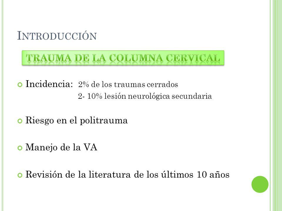 I NTRODUCCIÓN Incidencia: 2% de los traumas cerrados 2- 10% lesión neurológica secundaria Riesgo en el politrauma Manejo de la VA Revisión de la liter