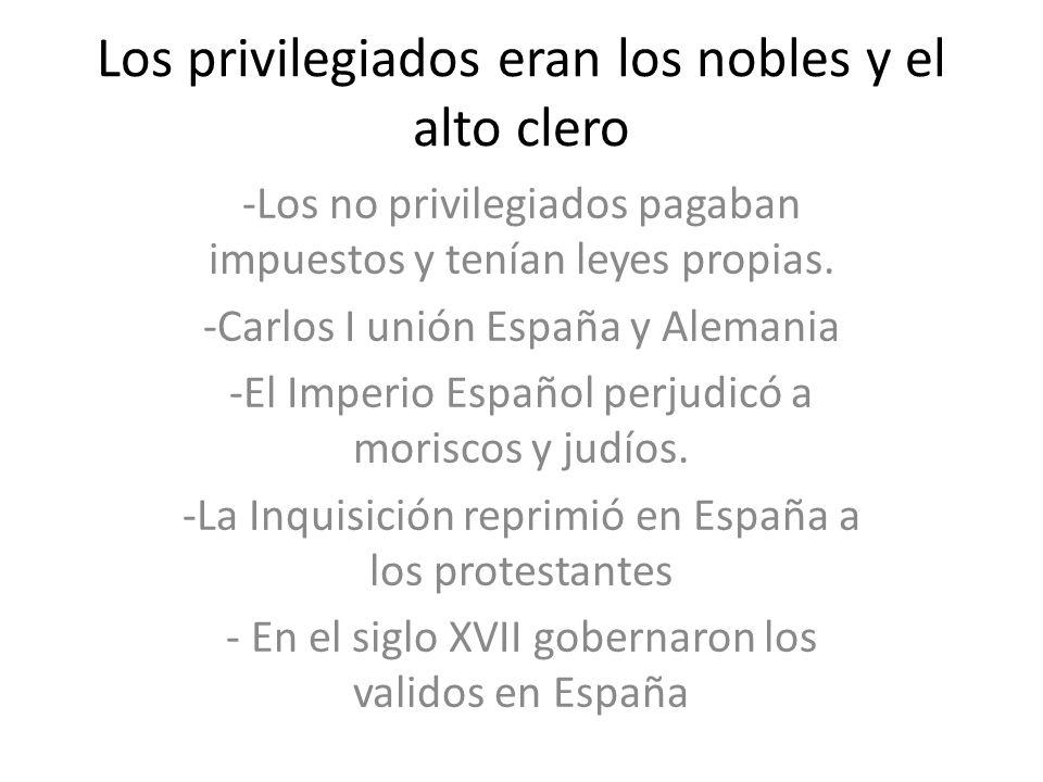 Los privilegiados eran los nobles y el alto clero -Los no privilegiados pagaban impuestos y tenían leyes propias. -Carlos I unión España y Alemania -E