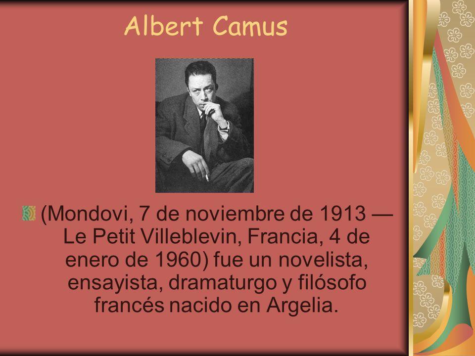 Albert Camus (Mondovi, 7 de noviembre de 1913 Le Petit Villeblevin, Francia, 4 de enero de 1960) fue un novelista, ensayista, dramaturgo y filósofo fr