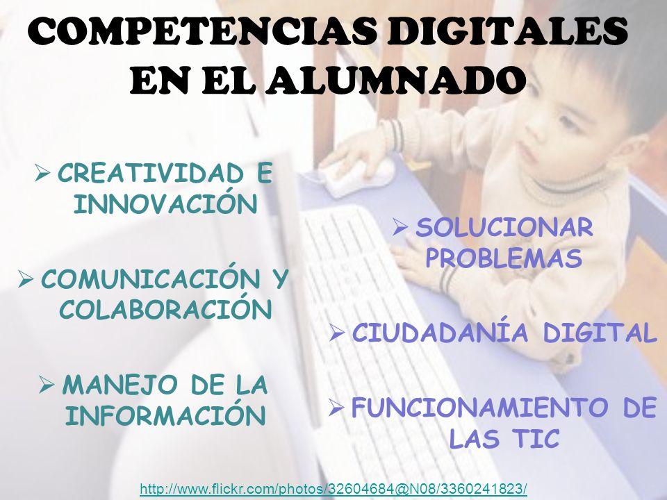 COMPETENCIAS DIGITALES EN EL ALUMNADO CREATIVIDAD E INNOVACIÓN COMUNICACIÓN Y COLABORACIÓN MANEJO DE LA INFORMACIÓN SOLUCIONAR PROBLEMAS CIUDADANÍA DIGITAL FUNCIONAMIENTO DE LAS TIC http://www.flickr.com/photos/32604684@N08/3360241823/