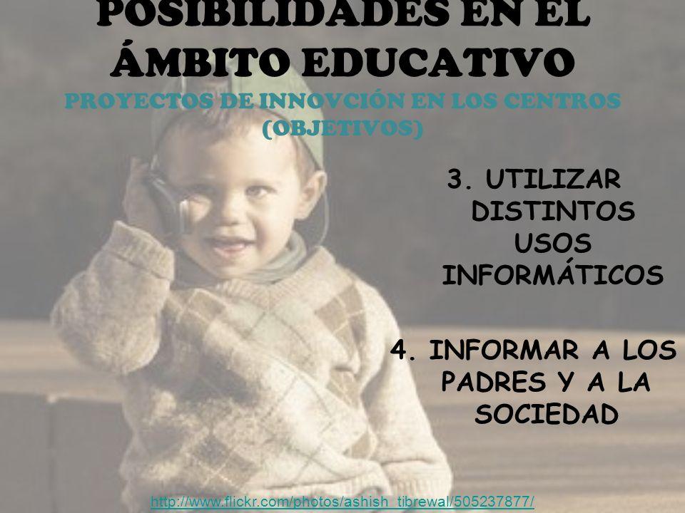 POSIBILIDADES EN EL ÁMBITO EDUCATIVO PROYECTOS DE INNOVCIÓN EN LOS CENTROS (OBJETIVOS) 3.