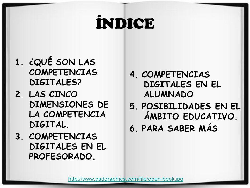 ÍNDICE 1.¿QUÉ SON LAS COMPETENCIAS DIGITALES.2.LAS CINCO DIMENSIONES DE LA COMPETENCIA DIGITAL.