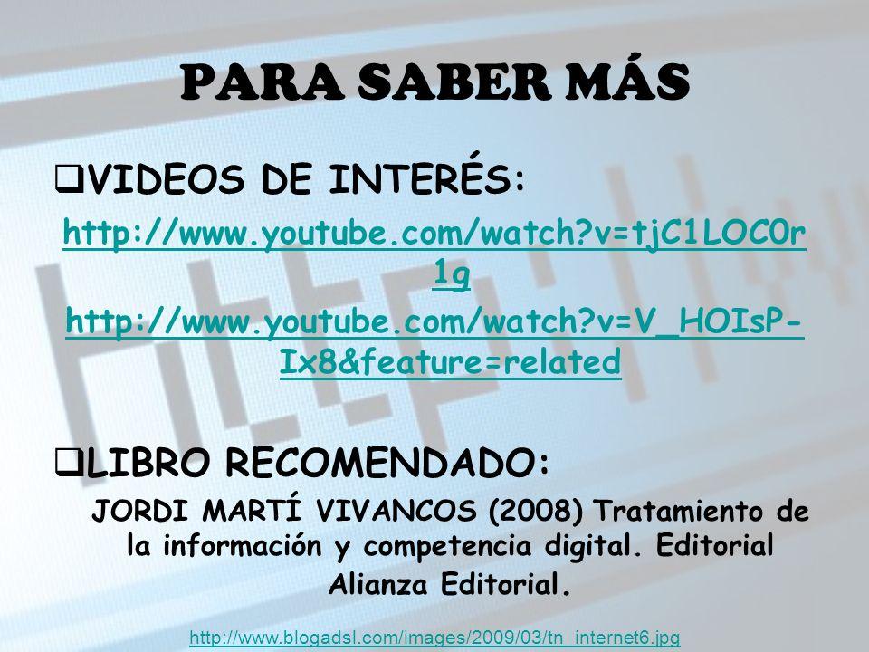 PARA SABER MÁS VIDEOS DE INTERÉS: http://www.youtube.com/watch?v=tjC1LOC0r 1g http://www.youtube.com/watch?v=V_HOIsP- Ix8&feature=related LIBRO RECOMENDADO: JORDI MARTÍ VIVANCOS (2008) Tratamiento de la información y competencia digital.