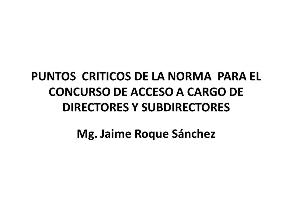 PUNTOS CRITICOS DE LA NORMA PARA EL CONCURSO DE ACCESO A CARGO DE DIRECTORES Y SUBDIRECTORES Mg.