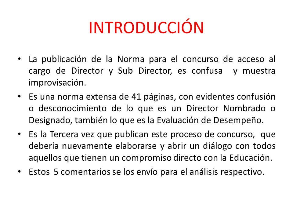 INTRODUCCIÓN La publicación de la Norma para el concurso de acceso al cargo de Director y Sub Director, es confusa y muestra improvisación.