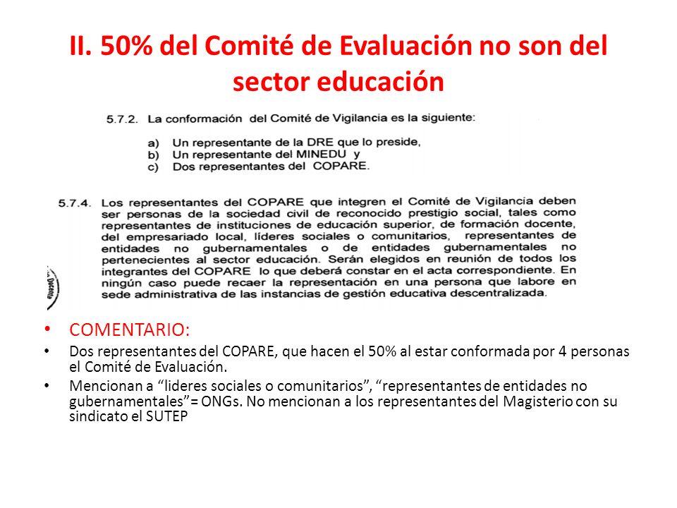 II. 50% del Comité de Evaluación no son del sector educación COMENTARIO: Dos representantes del COPARE, que hacen el 50% al estar conformada por 4 per