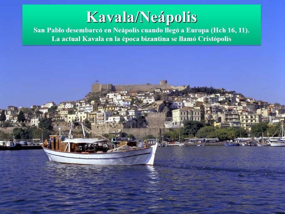 Kavala/Neápolis Kavala/Neápolis San Pablo desembarcó en Neápolis cuando llegó a Europa (Hch 16, 11).