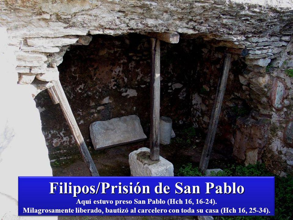 Filipos/Prisión de San Pablo Filipos/Prisión de San Pablo Aquí estuvo preso San Pablo (Hch 16, 16-24).