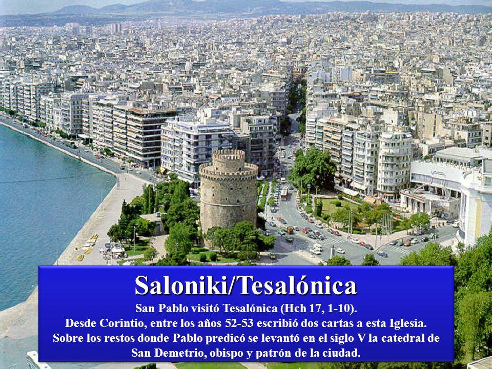 Saloniki/Tesalónica Saloniki/Tesalónica San Pablo visitó Tesalónica (Hch 17, 1-10).