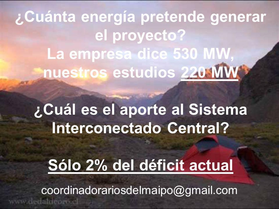 ¿Cuánta energía pretende generar el proyecto? La empresa dice 530 MW, nuestros estudios 220 MW ¿Cuál es el aporte al Sistema Interconectado Central? S