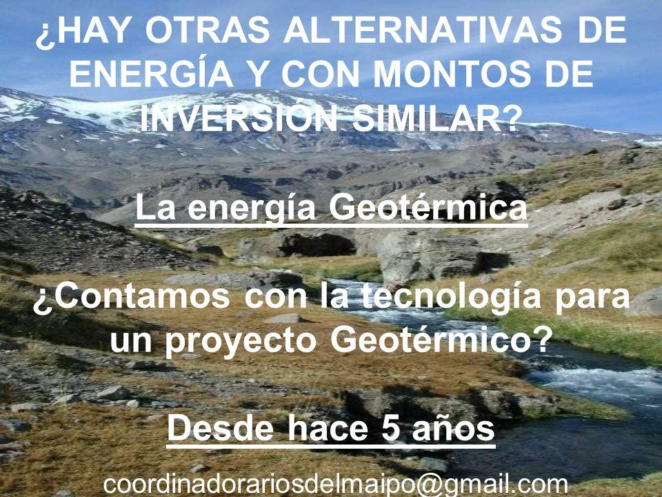 ¿HAY OTRAS ALTERNATIVAS DE ENERGÍA Y CON MONTOS DE INVERSIÓN SIMILAR? La energía Geotérmica ¿Contamos con la tecnología para un proyecto Geotérmico? D