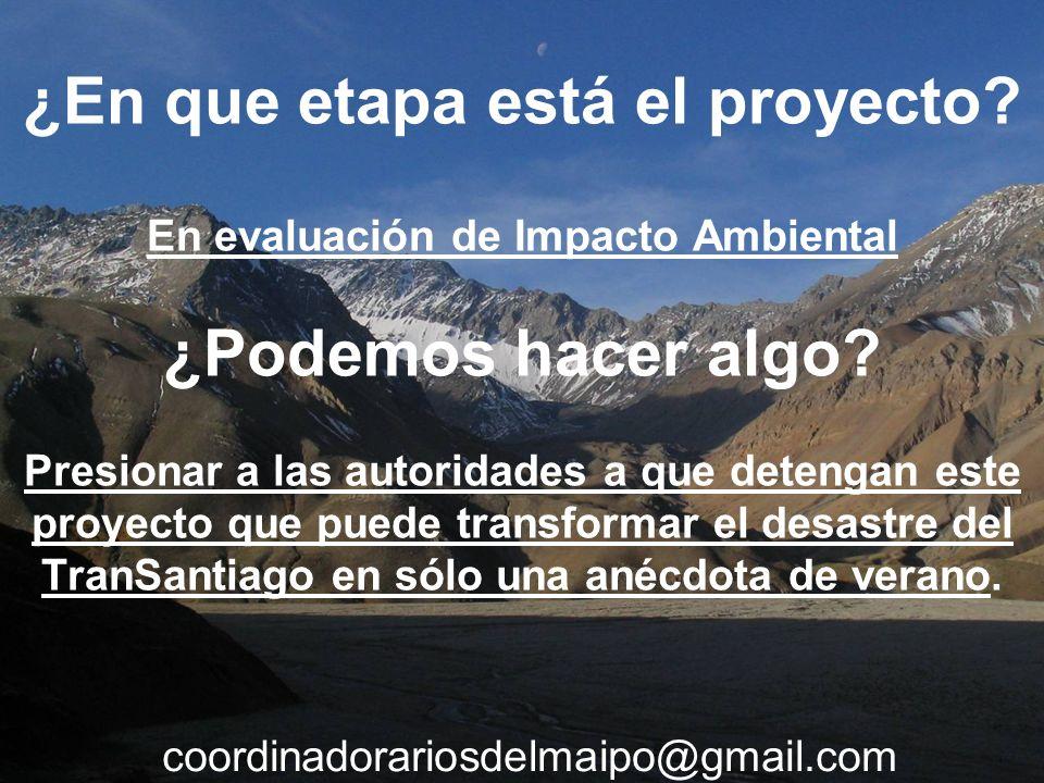 ¿En que etapa está el proyecto? En evaluación de Impacto Ambiental ¿Podemos hacer algo? Presionar a las autoridades a que detengan este proyecto que p