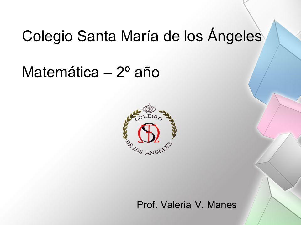 Colegio Santa María de los Ángeles Matemática – 2º año Prof. Valeria V. Manes