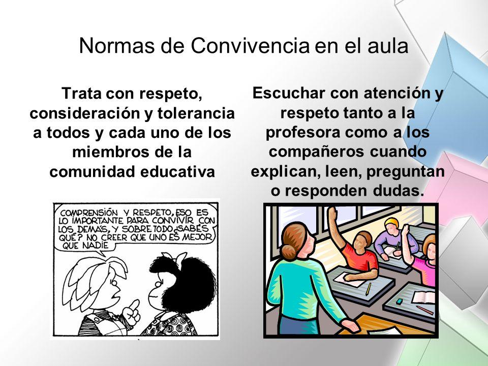 Normas de Convivencia en el aula Trata con respeto, consideración y tolerancia a todos y cada uno de los miembros de la comunidad educativa Escuchar c