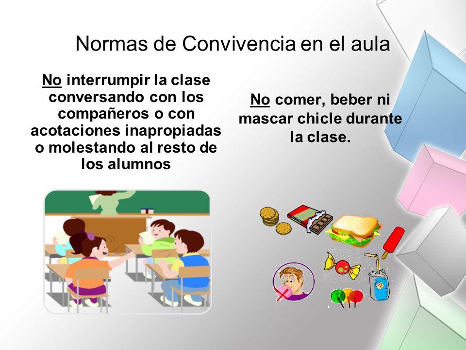 Normas de Convivencia en el aula No interrumpir la clase conversando con los compañeros o con acotaciones inapropiadas o molestando al resto de los al