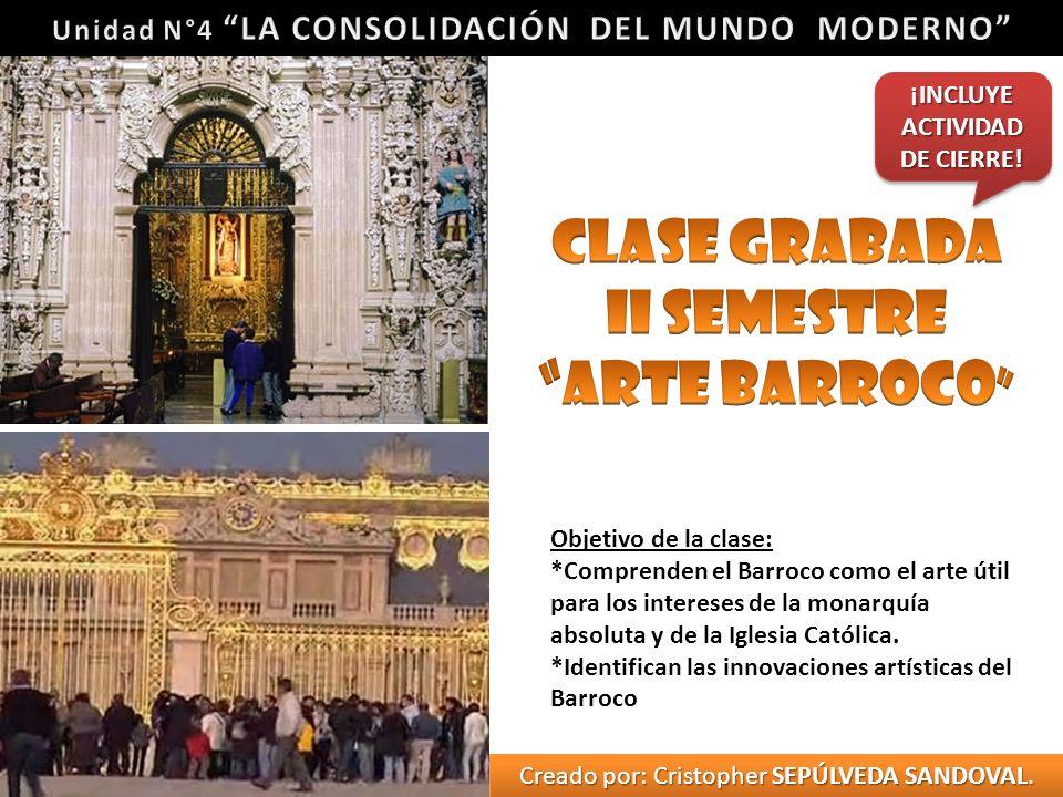 Objetivo de la clase: *Comprenden el Barroco como el arte útil para los intereses de la monarquía absoluta y de la Iglesia Católica. *Identifican las