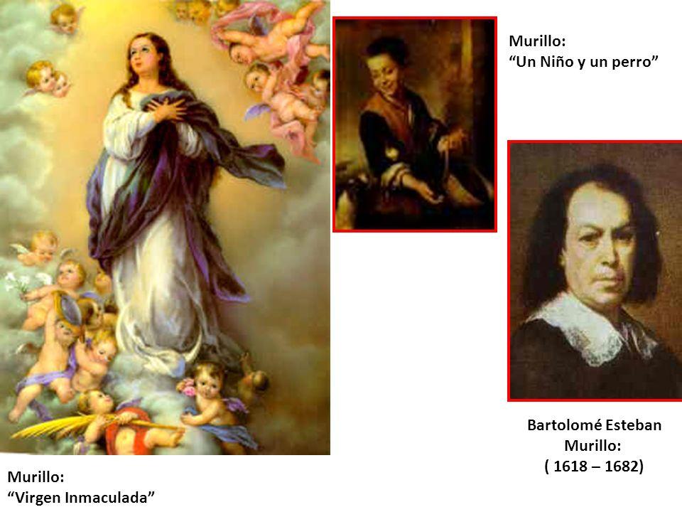 Murillo: Virgen Inmaculada Murillo: Un Niño y un perro Bartolomé Esteban Murillo: ( 1618 – 1682)
