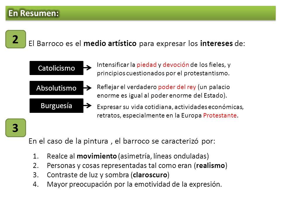 El Barroco es el medio artístico para expresar los intereses de: 2 En el caso de la pintura, el barroco se caracterizó por: 3 1.Realce al movimiento (