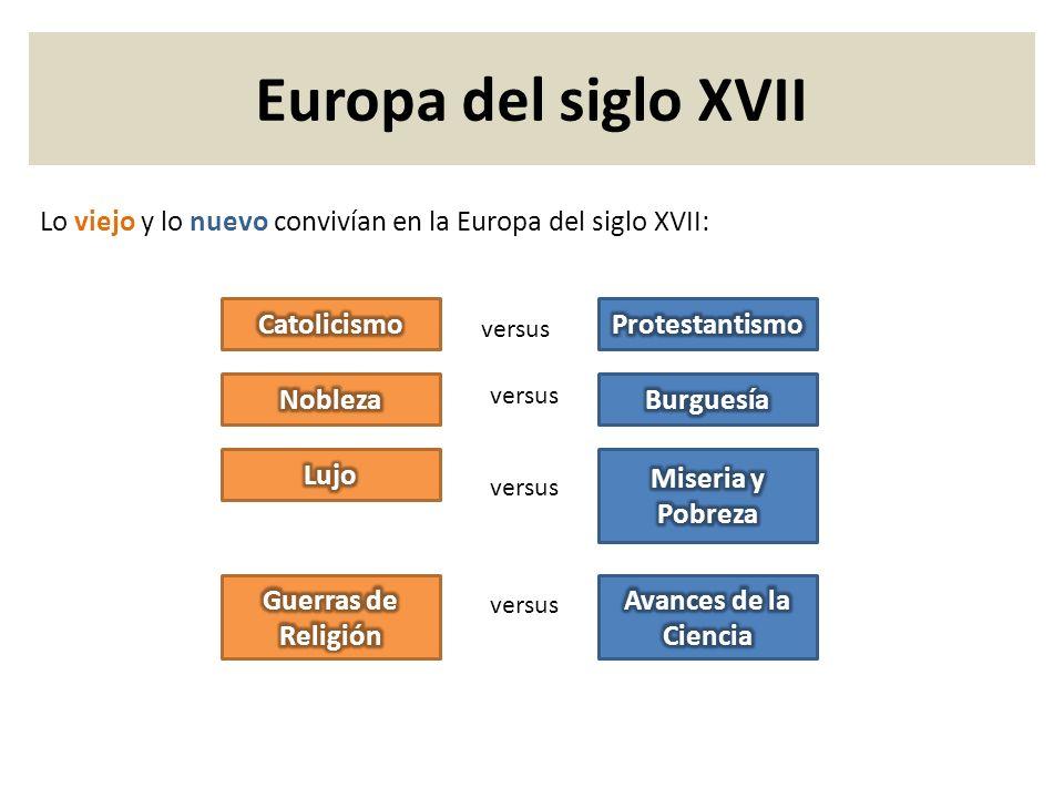 Europa del siglo XVII Lo viejo y lo nuevo convivían en la Europa del siglo XVII: versus