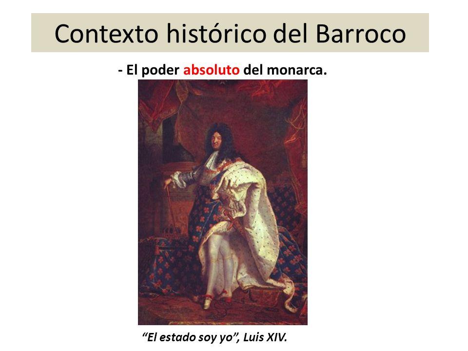 Contexto histórico del Barroco - El poder absoluto del monarca. El estado soy yo, Luis XIV.