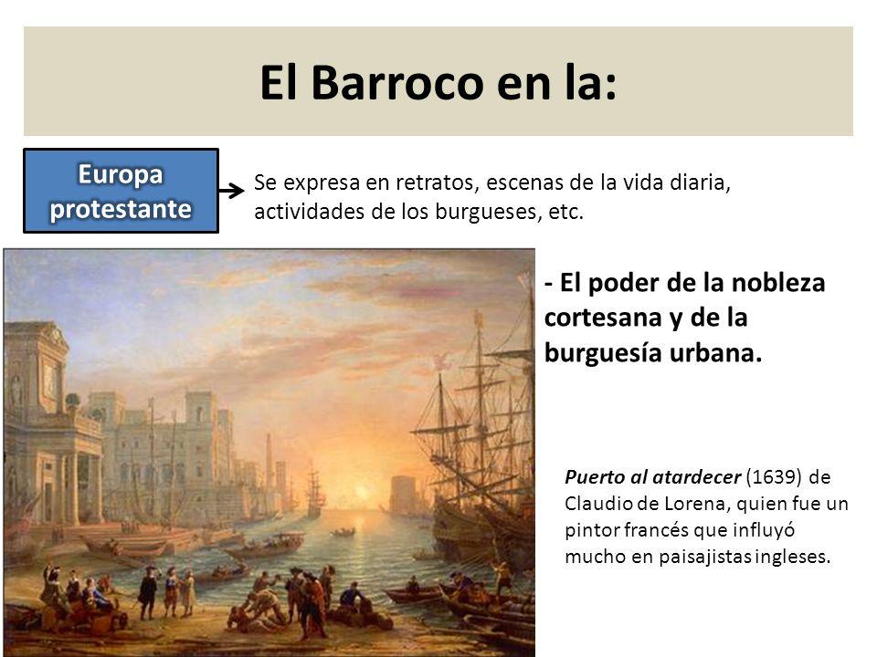 Se expresa en retratos, escenas de la vida diaria, actividades de los burgueses, etc. Puerto al atardecer (1639) de Claudio de Lorena, quien fue un pi