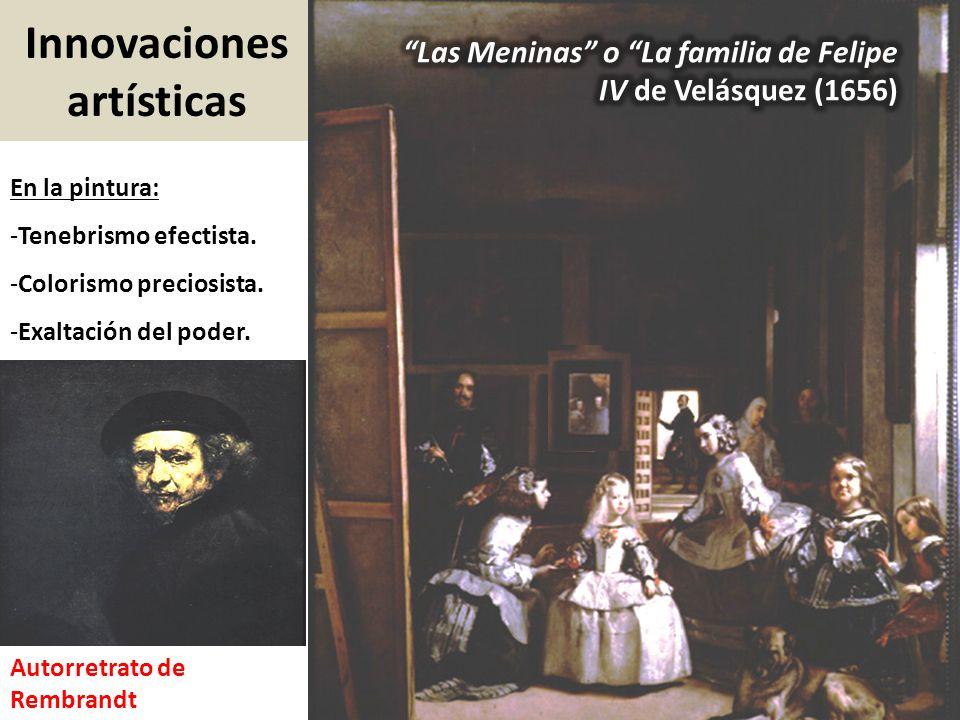Innovaciones artísticas En la pintura: -Tenebrismo efectista. -Colorismo preciosista. -Exaltación del poder. Autorretrato de Rembrandt