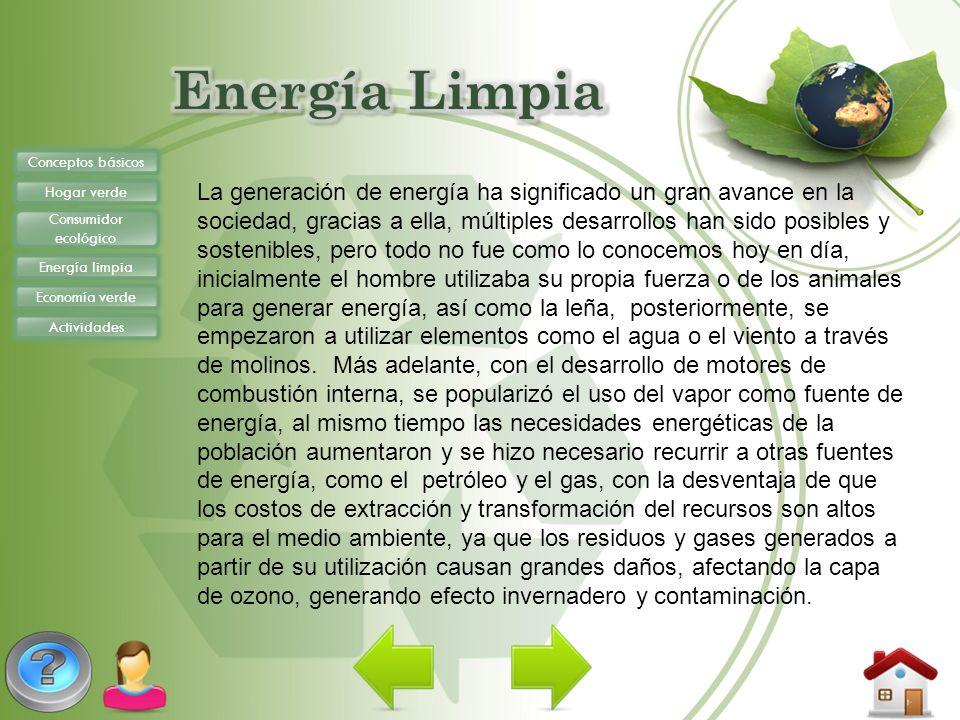 Conceptos básicos Hogar verde Consumidor ecológico Energía limpia Economía verde Actividades La generación de energía ha significado un gran avance en