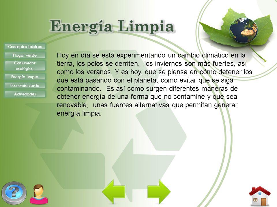 Conceptos básicos Hogar verde Consumidor ecológico Energía limpia Economía verde Actividades Hoy en día se está experimentando un cambio climático en