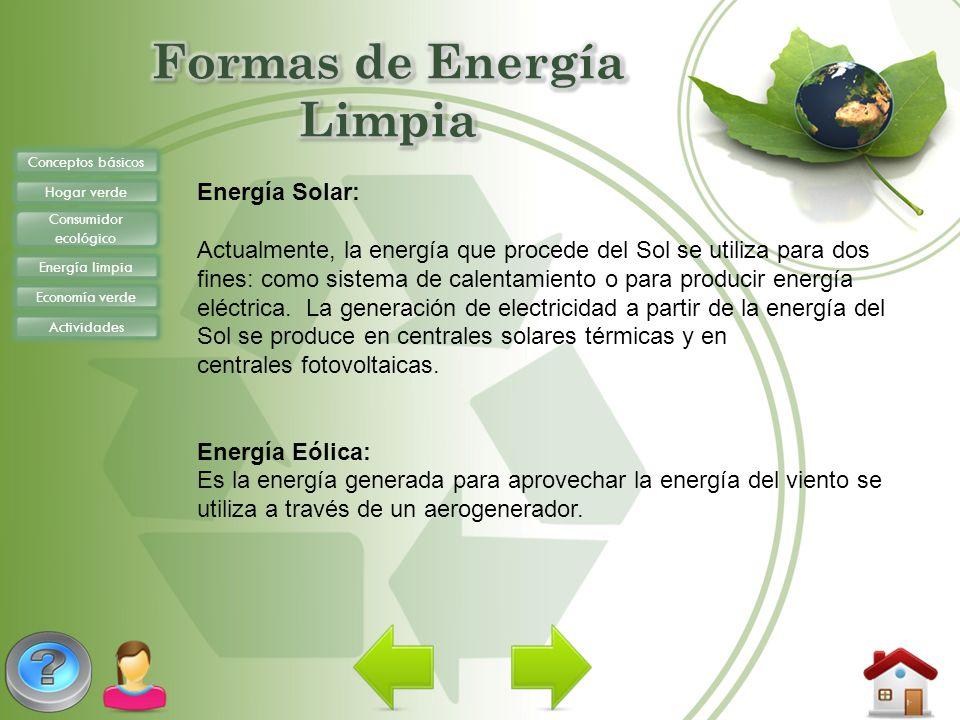 Conceptos básicos Hogar verde Consumidor ecológico Energía limpia Economía verde Actividades Energía Solar: Actualmente, la energía que procede del So