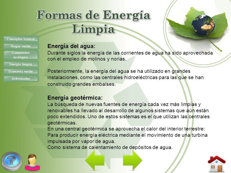 Conceptos básicos Hogar verde Consumidor ecológico Energía limpia Economía verde Actividades Energía del agua: Durante siglos la energía de las corrie
