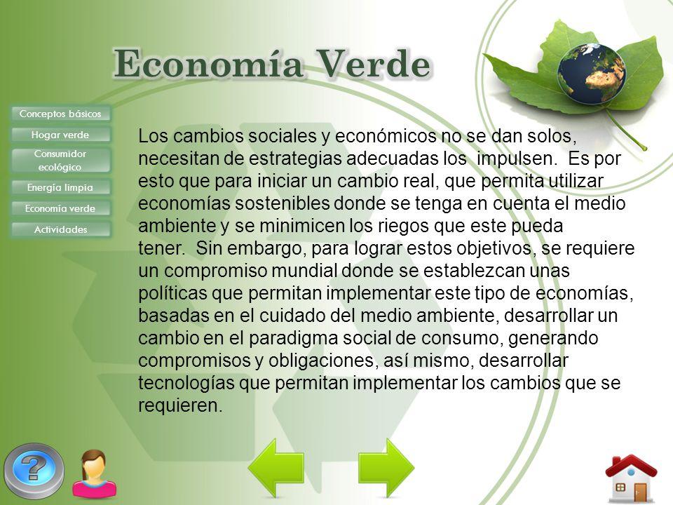 Conceptos básicos Hogar verde Consumidor ecológico Energía limpia Economía verde Actividades Los cambios sociales y económicos no se dan solos, necesi